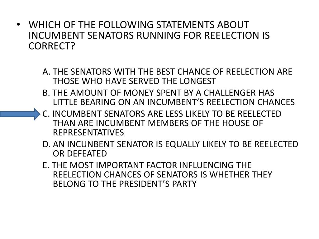 WHICH OF THE FOLLOWING STATEMENTS ABOUT INCUMBENT SENATORS RUNNING FOR REELECTION IS CORRECT?