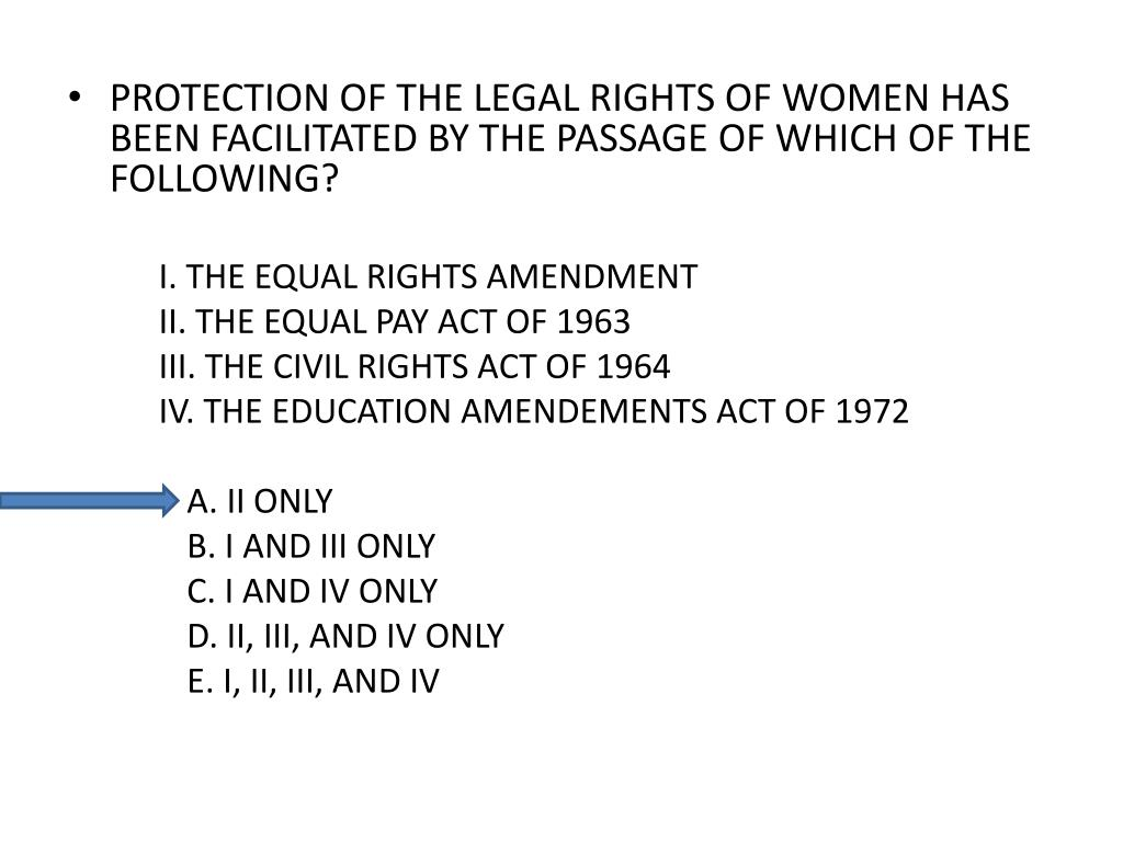 PROTECTION OF THE LEGAL RIGHTS OF WOMEN HAS BEEN FACILITATED BY THE PASSAGE OF WHICH OF THE FOLLOWING?