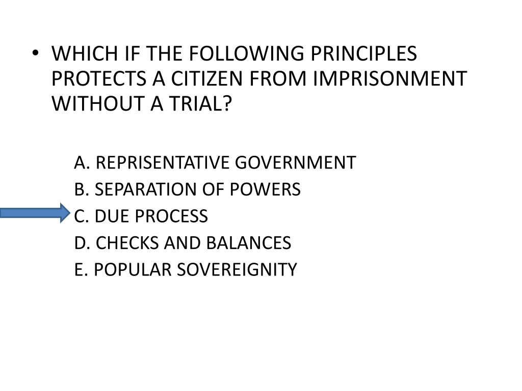 WHICH IF THE FOLLOWING PRINCIPLES PROTECTS A CITIZEN FROM IMPRISONMENT WITHOUT A TRIAL?