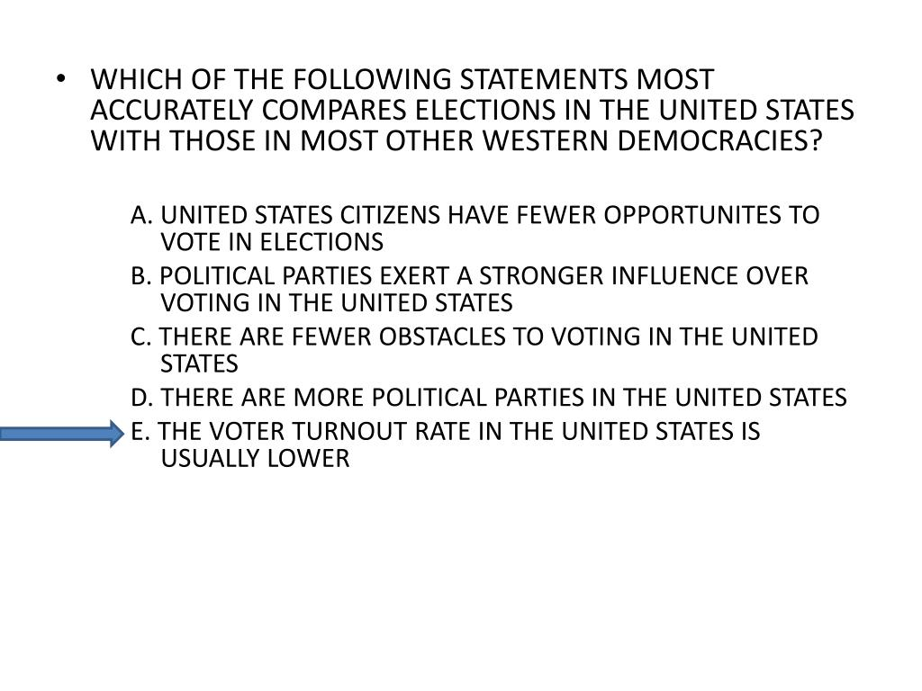 WHICH OF THE FOLLOWING STATEMENTS MOST ACCURATELY COMPARES ELECTIONS IN THE UNITED STATES WITH THOSE IN MOST OTHER WESTERN DEMOCRACIES?