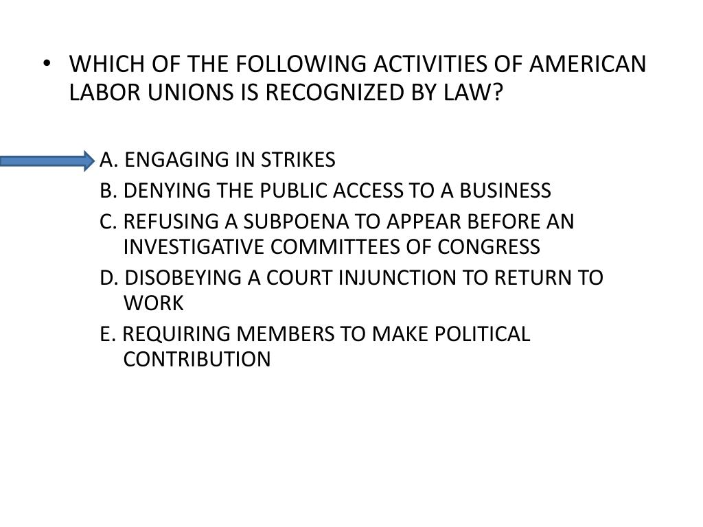 WHICH OF THE FOLLOWING ACTIVITIES OF AMERICAN LABOR UNIONS IS RECOGNIZED BY LAW?