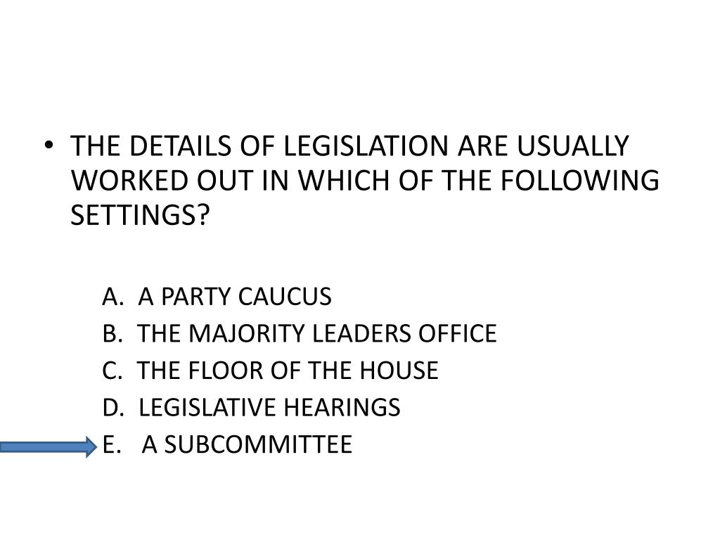 THE DETAILS OF LEGISLATION ARE USUALLY WORKED OUT IN WHICH OF THE FOLLOWING SETTINGS?