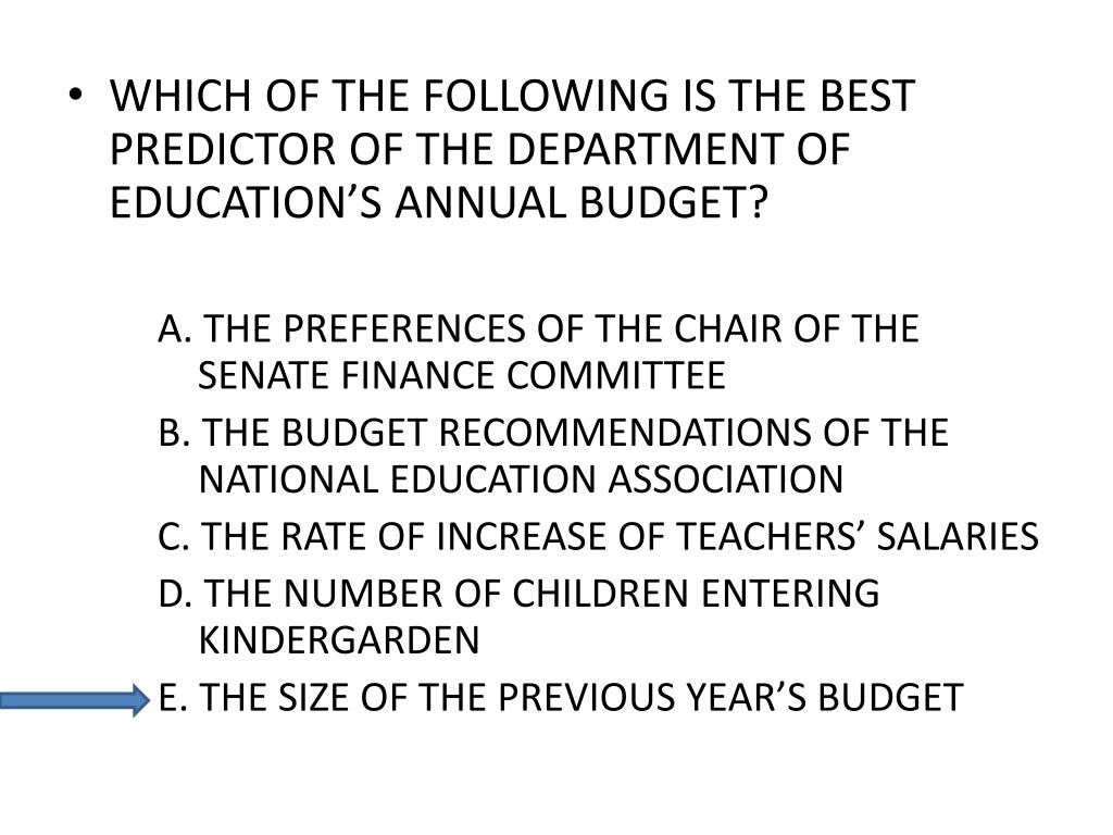WHICH OF THE FOLLOWING IS THE BEST PREDICTOR OF THE DEPARTMENT OF EDUCATION'S ANNUAL BUDGET?