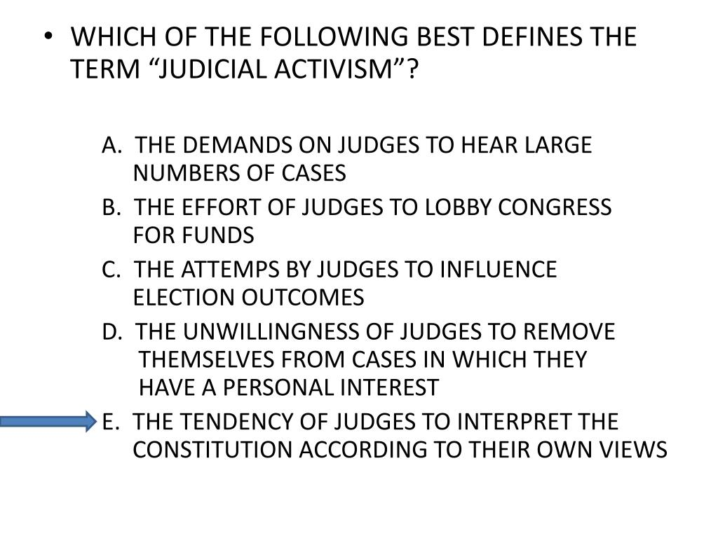 "WHICH OF THE FOLLOWING BEST DEFINES THE TERM ""JUDICIAL ACTIVISM""?"
