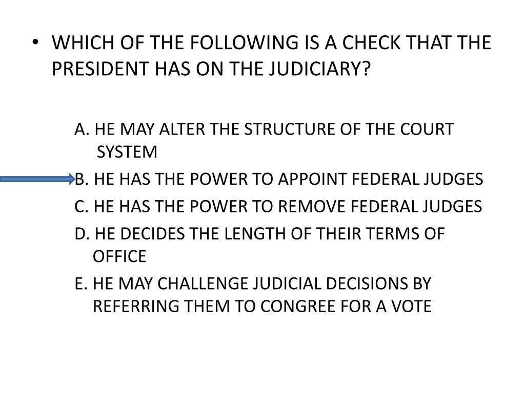 WHICH OF THE FOLLOWING IS A CHECK THAT THE PRESIDENT HAS ON THE JUDICIARY?