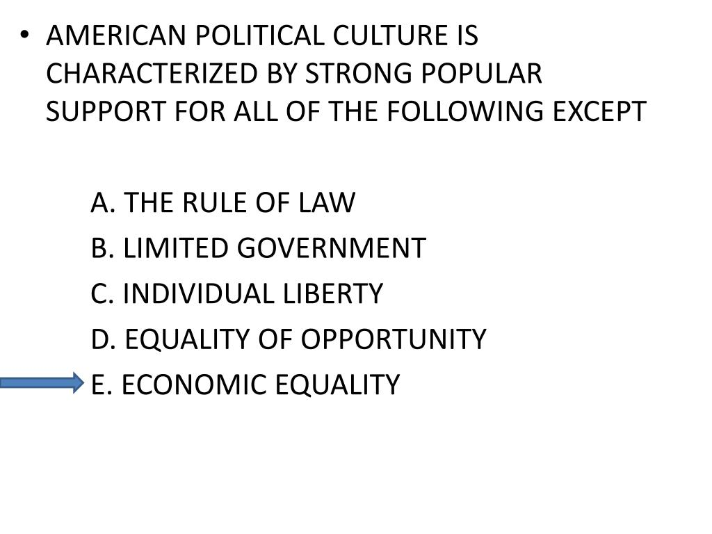 AMERICAN POLITICAL CULTURE IS CHARACTERIZED BY STRONG POPULAR SUPPORT FOR ALL OF THE FOLLOWING EXCEPT