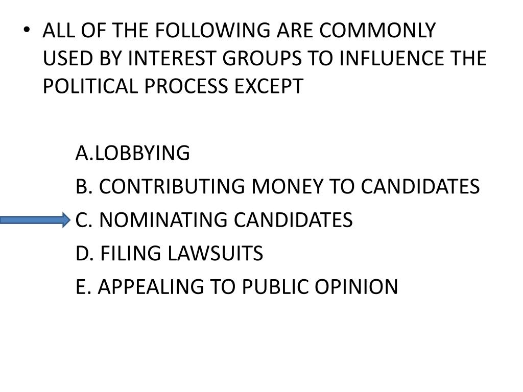 ALL OF THE FOLLOWING ARE COMMONLY USED BY INTEREST GROUPS TO INFLUENCE THE POLITICAL PROCESS EXCEPT