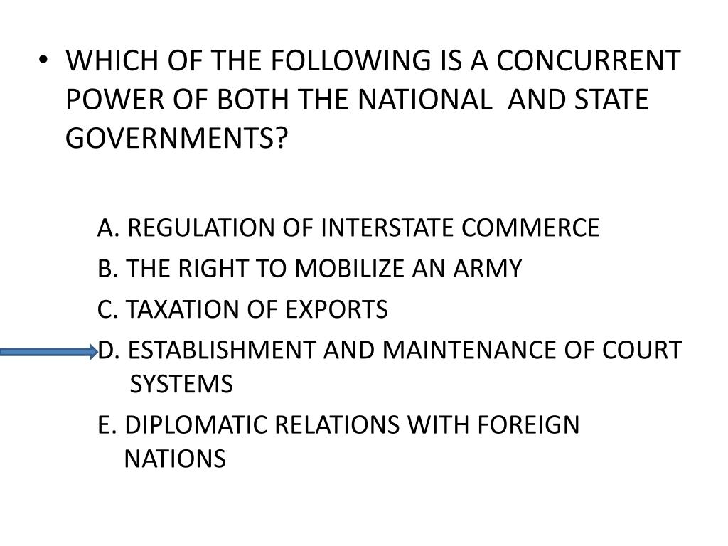 WHICH OF THE FOLLOWING IS A CONCURRENT POWER OF BOTH THE NATIONAL  AND STATE GOVERNMENTS?