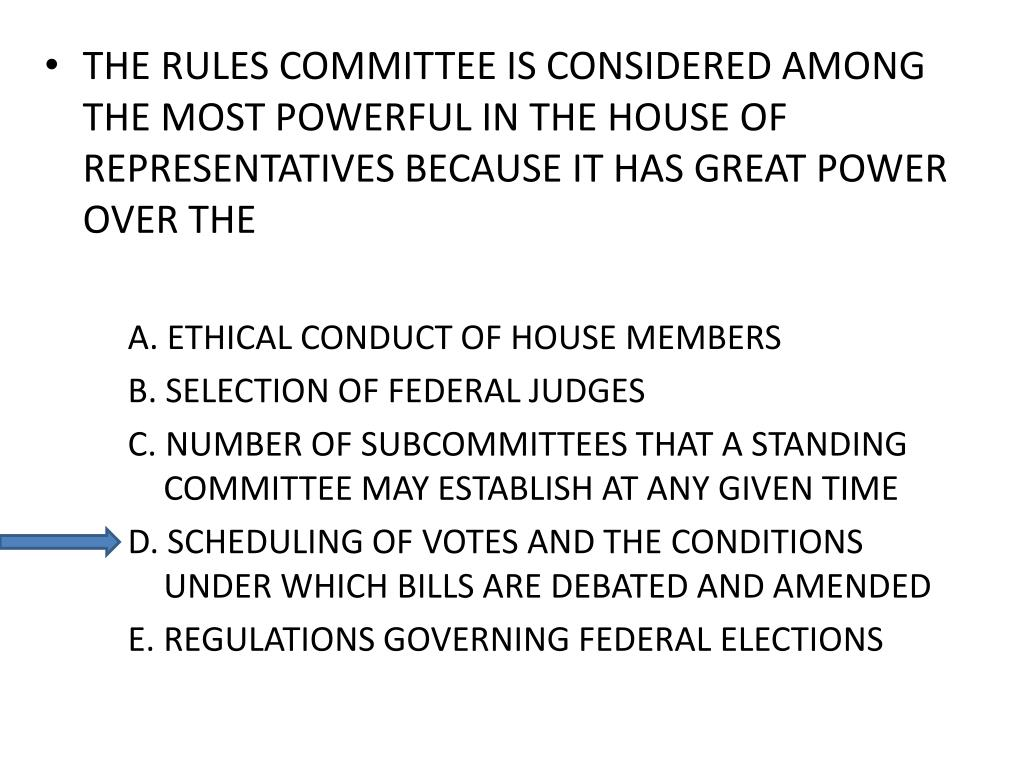 THE RULES COMMITTEE IS CONSIDERED AMONG THE MOST POWERFUL IN THE HOUSE OF REPRESENTATIVES BECAUSE IT HAS GREAT POWER OVER THE