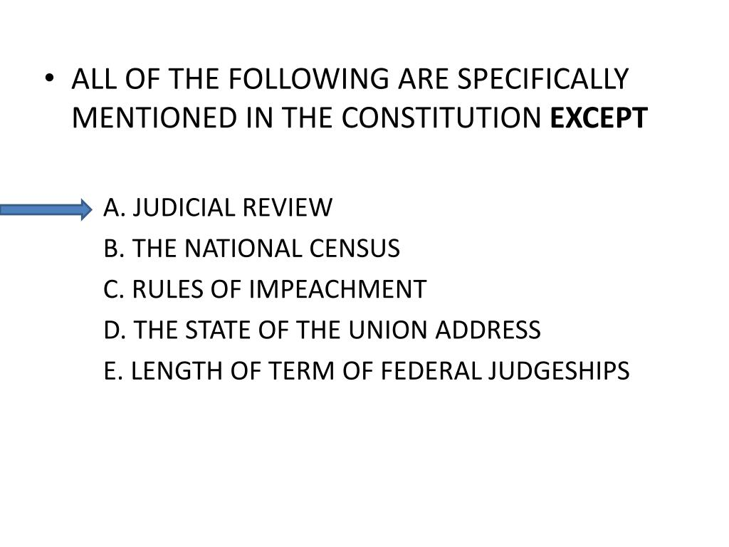ALL OF THE FOLLOWING ARE SPECIFICALLY MENTIONED IN THE CONSTITUTION