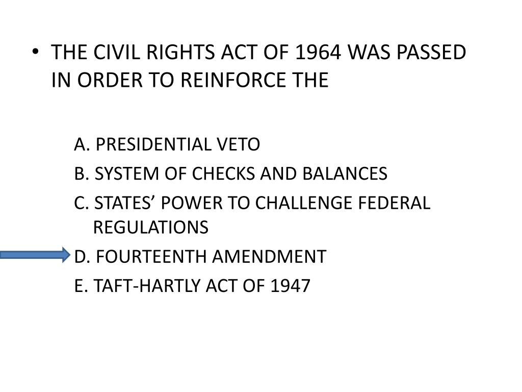 THE CIVIL RIGHTS ACT OF 1964 WAS PASSED IN ORDER TO REINFORCE THE