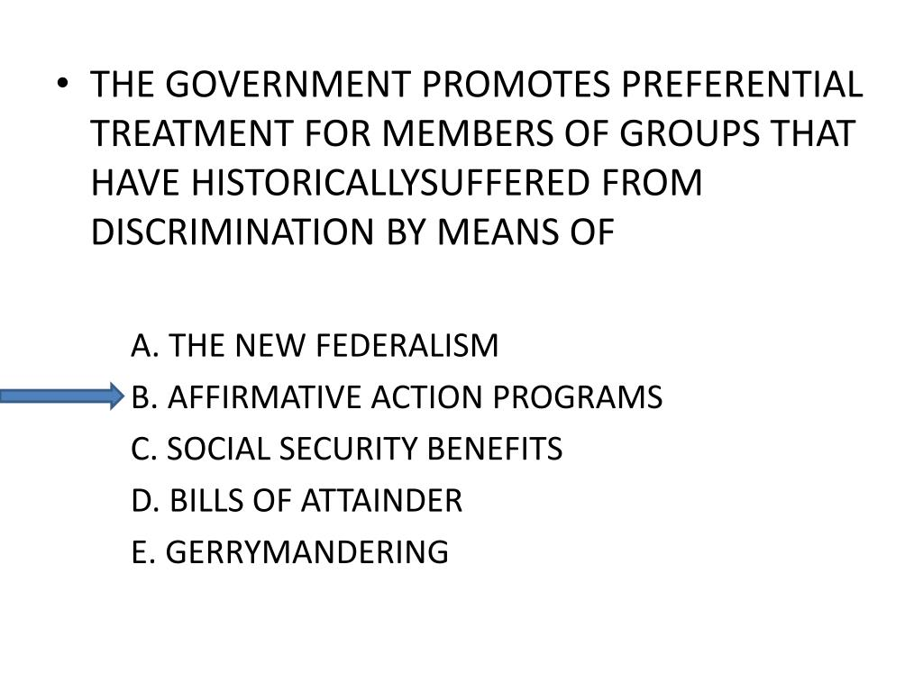 THE GOVERNMENT PROMOTES PREFERENTIAL TREATMENT FOR MEMBERS OF GROUPS THAT HAVE HISTORICALLYSUFFERED FROM DISCRIMINATION BY MEANS OF
