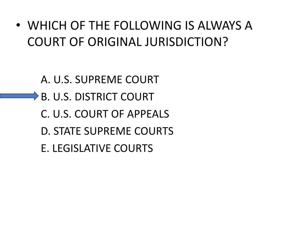 WHICH OF THE FOLLOWING IS ALWAYS A COURT OF ORIGINAL JURISDICTION?