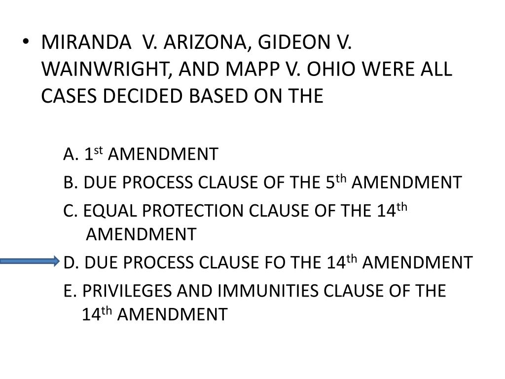 MIRANDA  V. ARIZONA, GIDEON V. WAINWRIGHT, AND MAPP V. OHIO WERE ALL CASES DECIDED BASED ON THE