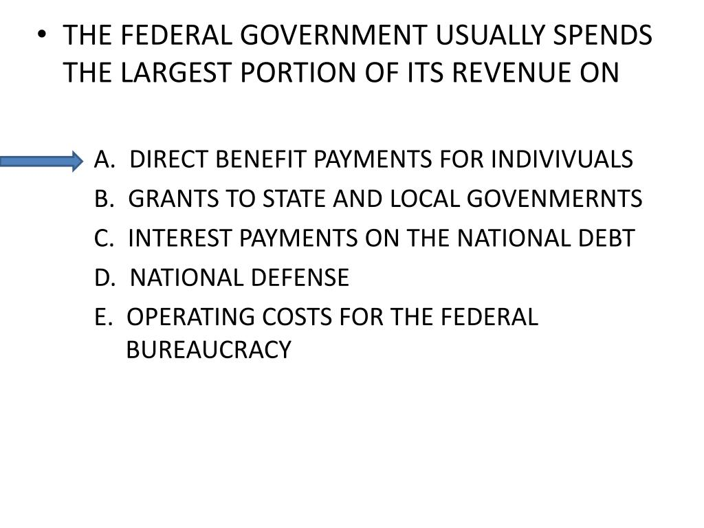 THE FEDERAL GOVERNMENT USUALLY SPENDS THE LARGEST PORTION OF ITS REVENUE ON
