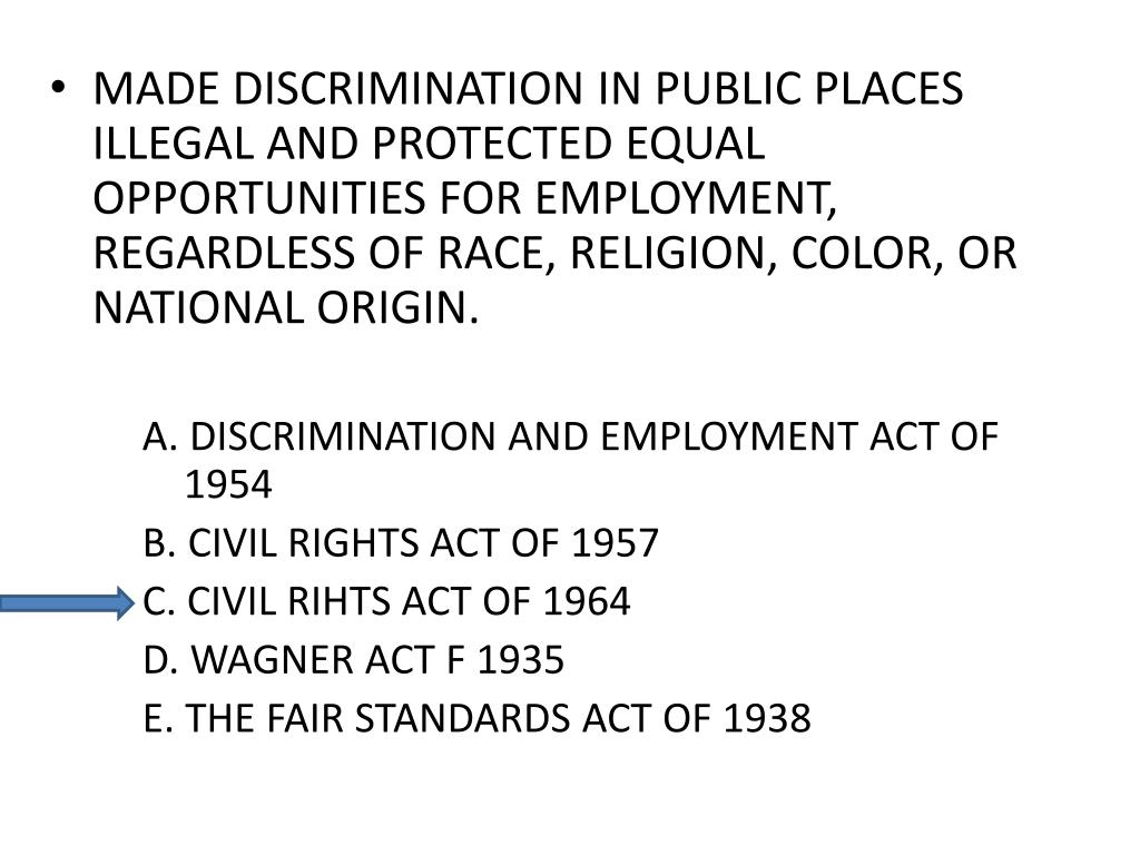 MADE DISCRIMINATION IN PUBLIC PLACES ILLEGAL AND PROTECTED EQUAL OPPORTUNITIES FOR EMPLOYMENT, REGARDLESS OF RACE, RELIGION, COLOR, OR NATIONAL ORIGIN.
