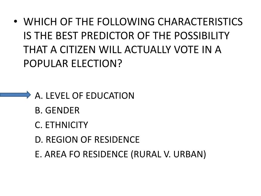 WHICH OF THE FOLLOWING CHARACTERISTICS IS THE BEST PREDICTOR OF THE POSSIBILITY THAT A CITIZEN WILL ACTUALLY VOTE IN A POPULAR ELECTION?