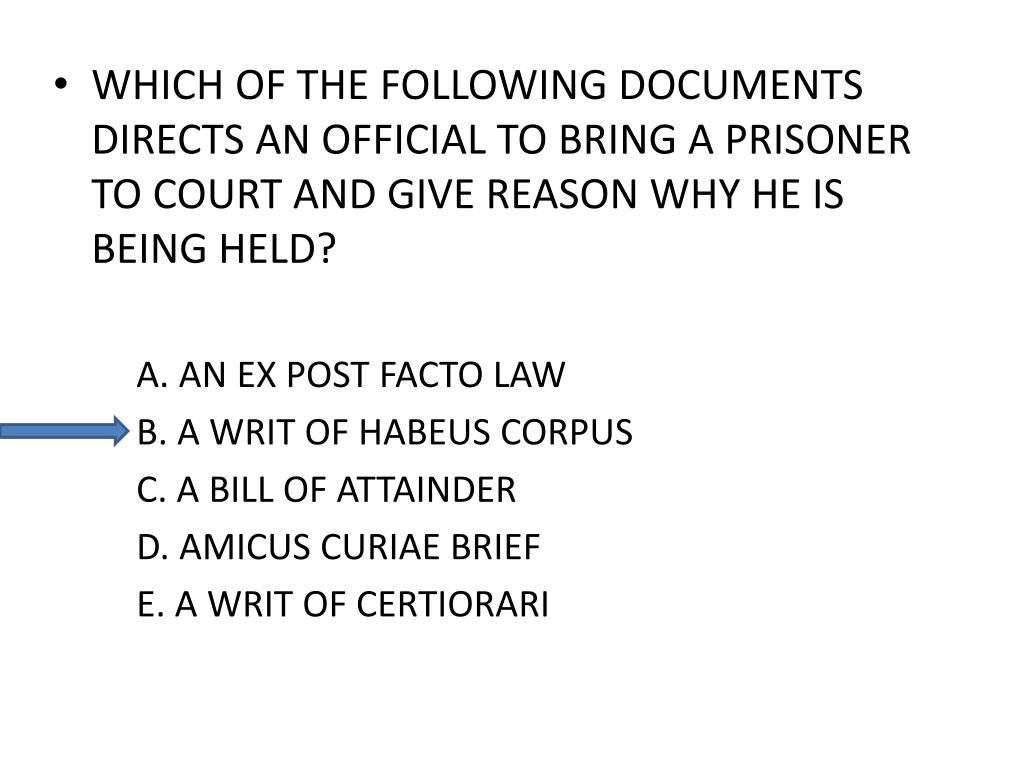 WHICH OF THE FOLLOWING DOCUMENTS DIRECTS AN OFFICIAL TO BRING A PRISONER TO COURT AND GIVE REASON WHY HE IS BEING HELD?