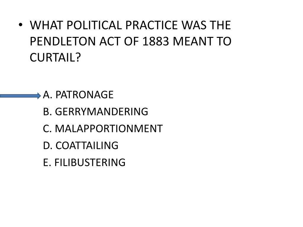 WHAT POLITICAL PRACTICE WAS THE PENDLETON ACT OF 1883 MEANT TO CURTAIL?