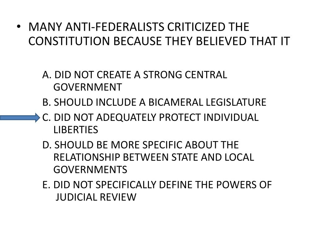 MANY ANTI-FEDERALISTS CRITICIZED THE CONSTITUTION BECAUSE THEY BELIEVED THAT IT
