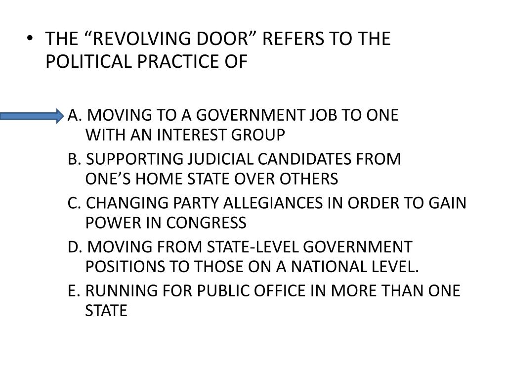 "THE ""REVOLVING DOOR"" REFERS TO THE POLITICAL PRACTICE OF"