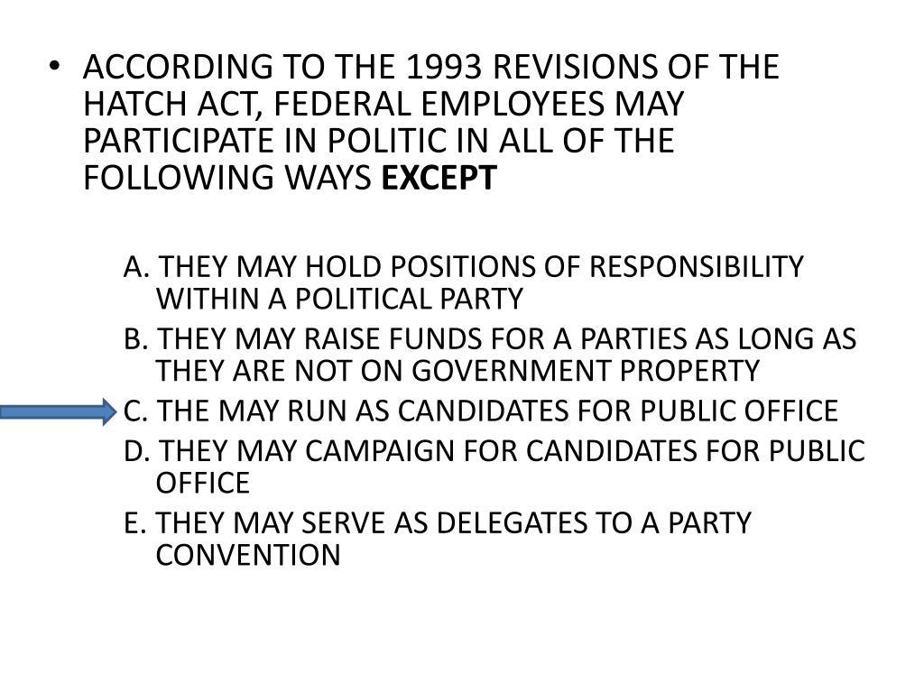 ACCORDING TO THE 1993 REVISIONS OF THE HATCH ACT, FEDERAL EMPLOYEES MAY PARTICIPATE IN POLITIC IN ALL OF THE FOLLOWING WAYS