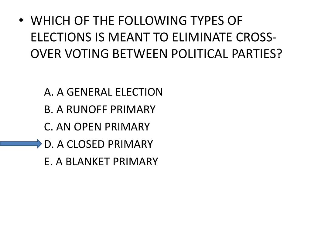WHICH OF THE FOLLOWING TYPES OF ELECTIONS IS MEANT TO ELIMINATE CROSS-OVER VOTING BETWEEN POLITICAL PARTIES?