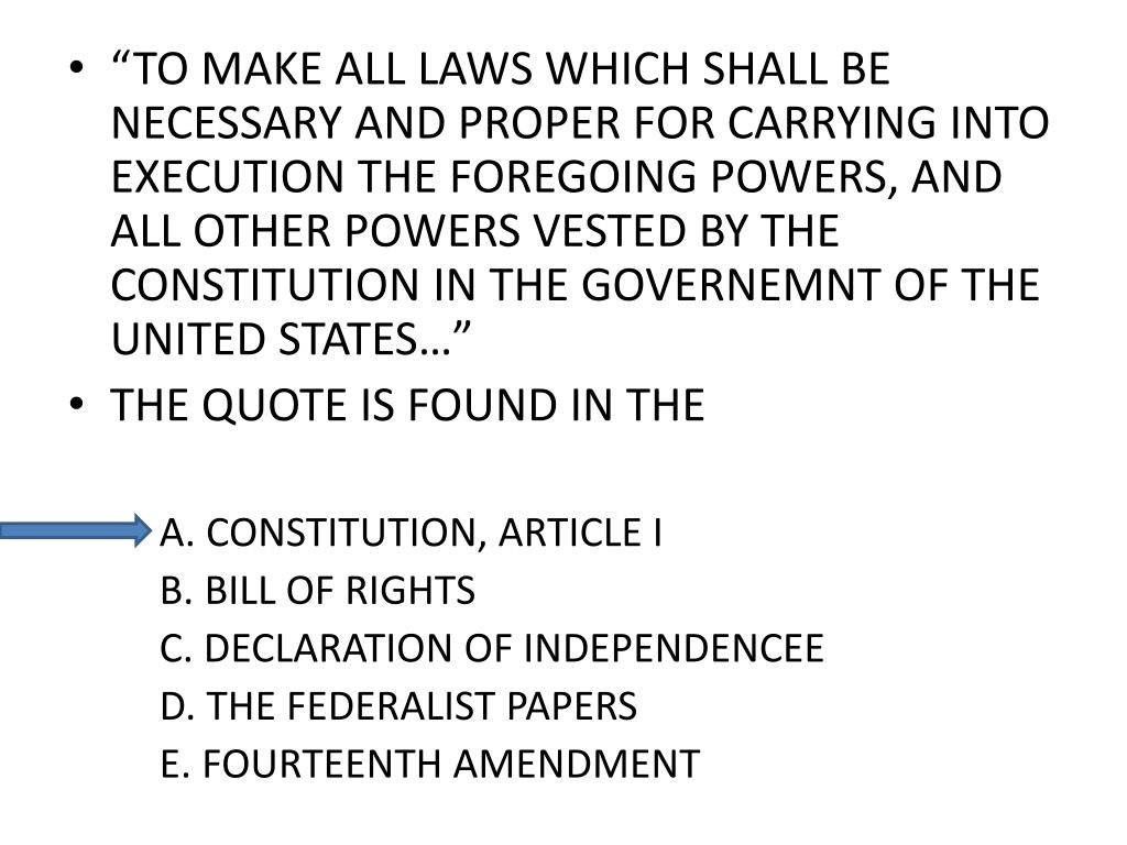 """TO MAKE ALL LAWS WHICH SHALL BE NECESSARY AND PROPER FOR CARRYING INTO EXECUTION THE FOREGOING POWERS, AND ALL OTHER POWERS VESTED BY THE CONSTITUTION IN THE GOVERNEMNT OF THE UNITED STATES…"""