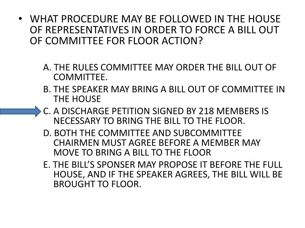 WHAT PROCEDURE MAY BE FOLLOWED IN THE HOUSE OF REPRESENTATIVES IN ORDER TO FORCE A BILL OUT OF COMMITTEE FOR FLOOR ACTION?