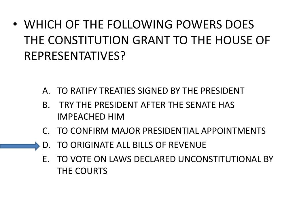 WHICH OF THE FOLLOWING POWERS DOES THE CONSTITUTION GRANT TO THE HOUSE OF REPRESENTATIVES?