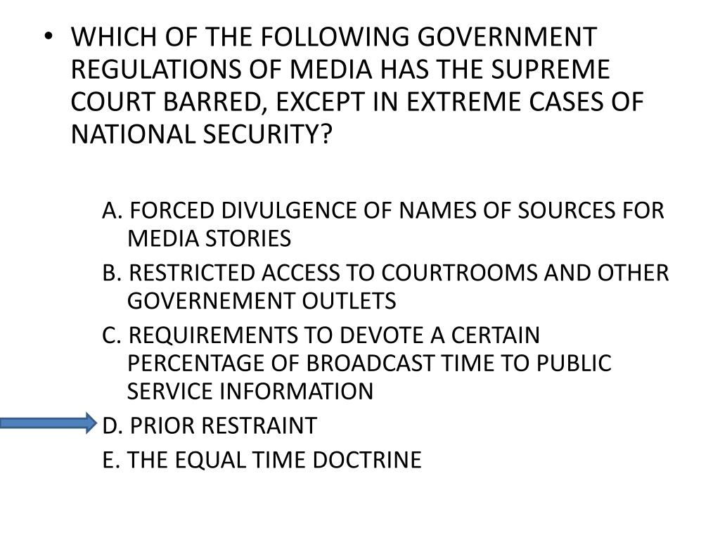 WHICH OF THE FOLLOWING GOVERNMENT REGULATIONS OF MEDIA HAS THE SUPREME COURT BARRED, EXCEPT IN EXTREME CASES OF NATIONAL SECURITY?