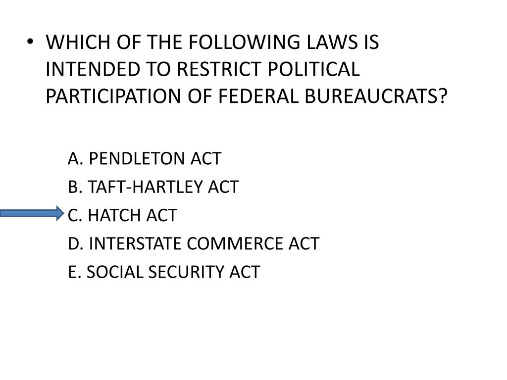 WHICH OF THE FOLLOWING LAWS IS INTENDED TO RESTRICT POLITICAL PARTICIPATION OF FEDERAL BUREAUCRATS?