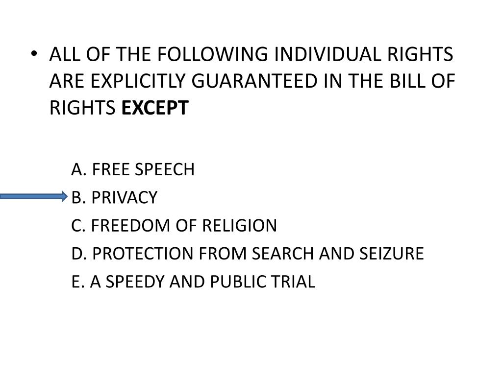 ALL OF THE FOLLOWING INDIVIDUAL RIGHTS ARE EXPLICITLY GUARANTEED IN THE BILL OF RIGHTS