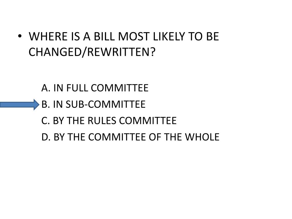 WHERE IS A BILL MOST LIKELY TO BE CHANGED/REWRITTEN?