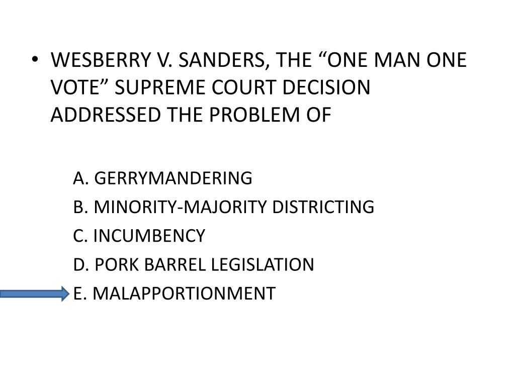 "WESBERRY V. SANDERS, THE ""ONE MAN ONE VOTE"" SUPREME COURT DECISION ADDRESSED THE PROBLEM OF"