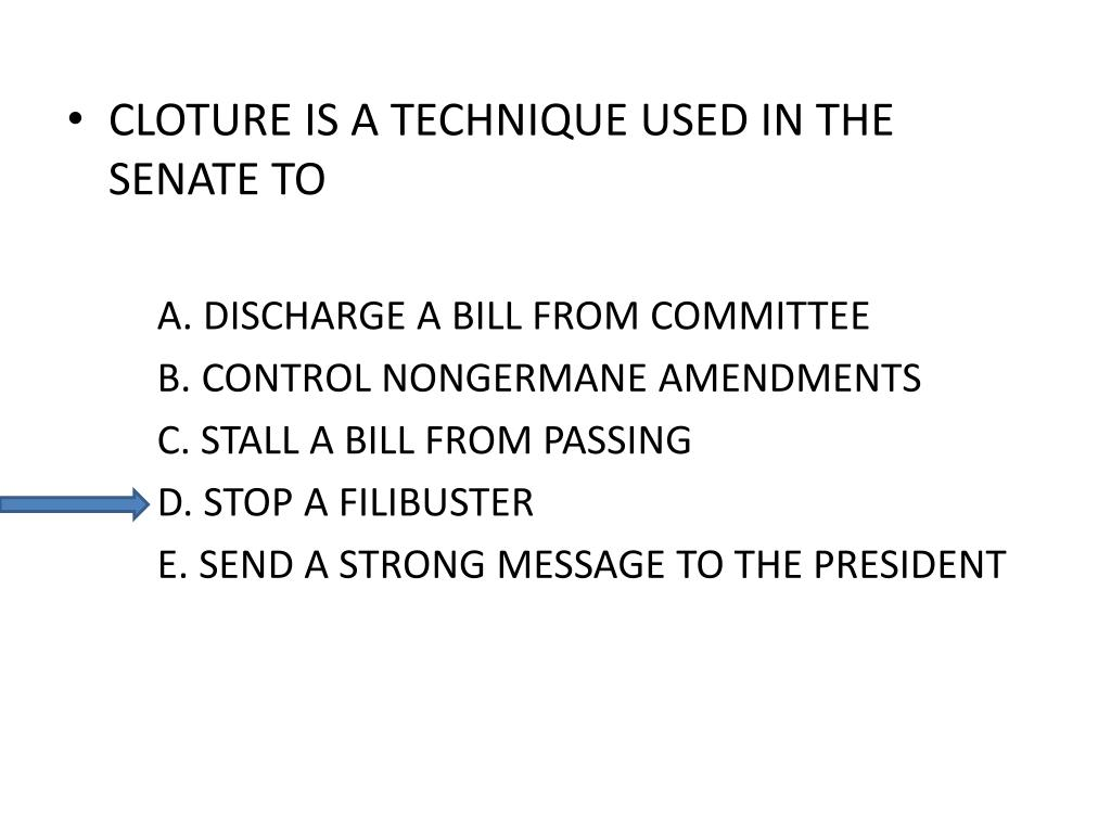 CLOTURE IS A TECHNIQUE USED IN THE SENATE TO