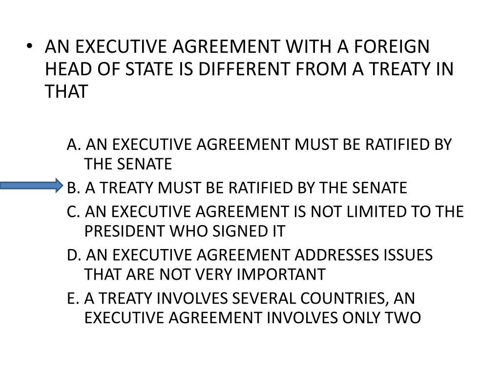 AN EXECUTIVE AGREEMENT WITH A FOREIGN HEAD OF STATE IS DIFFERENT FROM A TREATY IN THAT