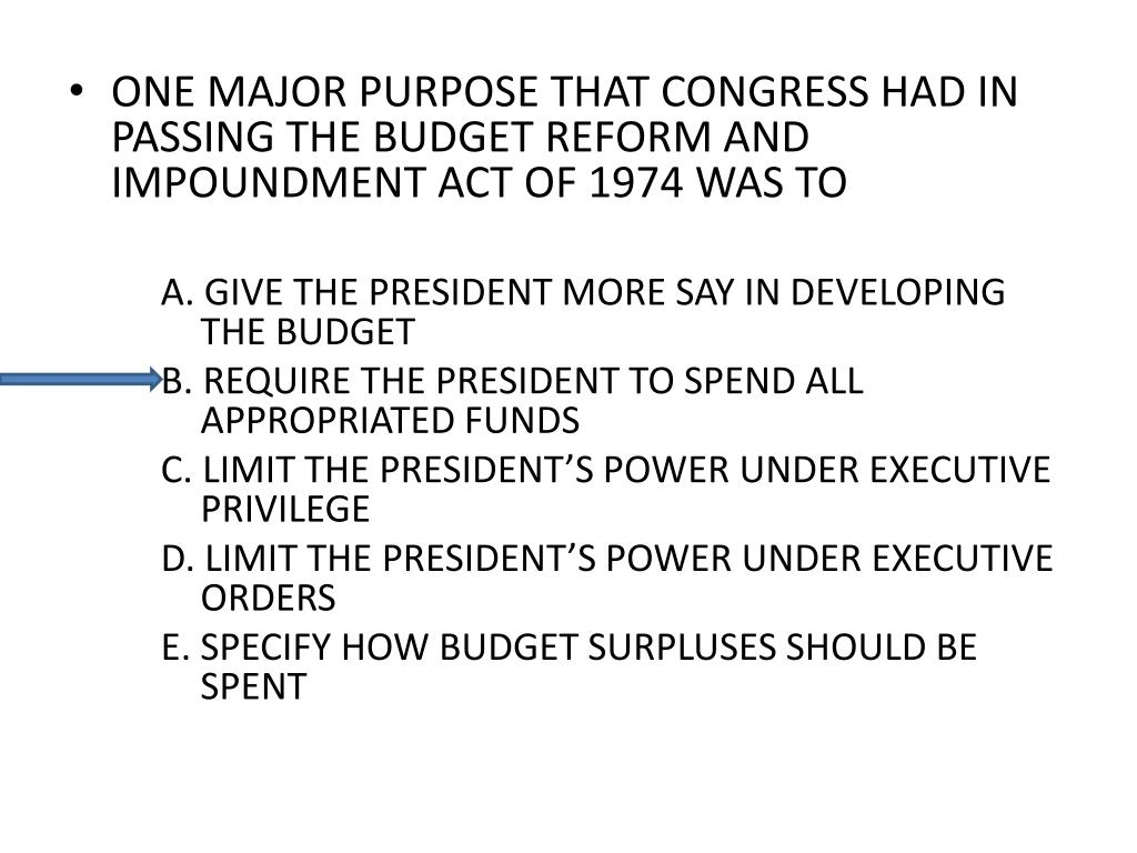 ONE MAJOR PURPOSE THAT CONGRESS HAD IN PASSING THE BUDGET REFORM AND IMPOUNDMENT ACT OF 1974 WAS TO
