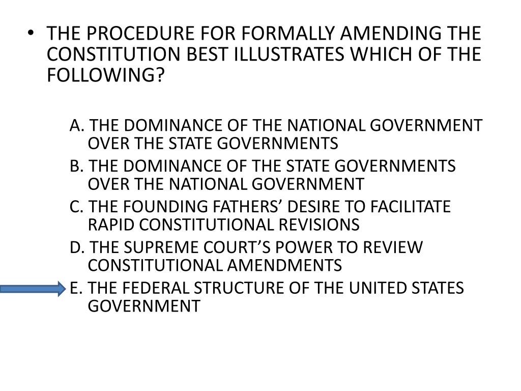 THE PROCEDURE FOR FORMALLY AMENDING THE CONSTITUTION BEST ILLUSTRATES WHICH OF THE FOLLOWING?