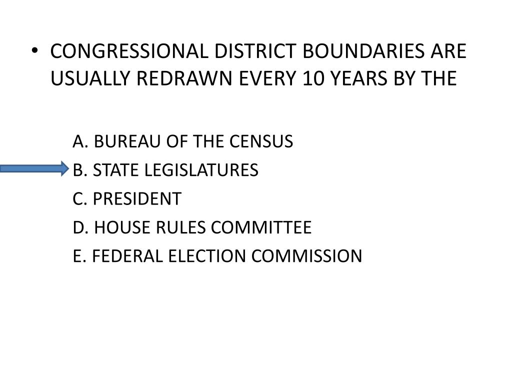 CONGRESSIONAL DISTRICT BOUNDARIES ARE USUALLY REDRAWN EVERY 10 YEARS BY THE