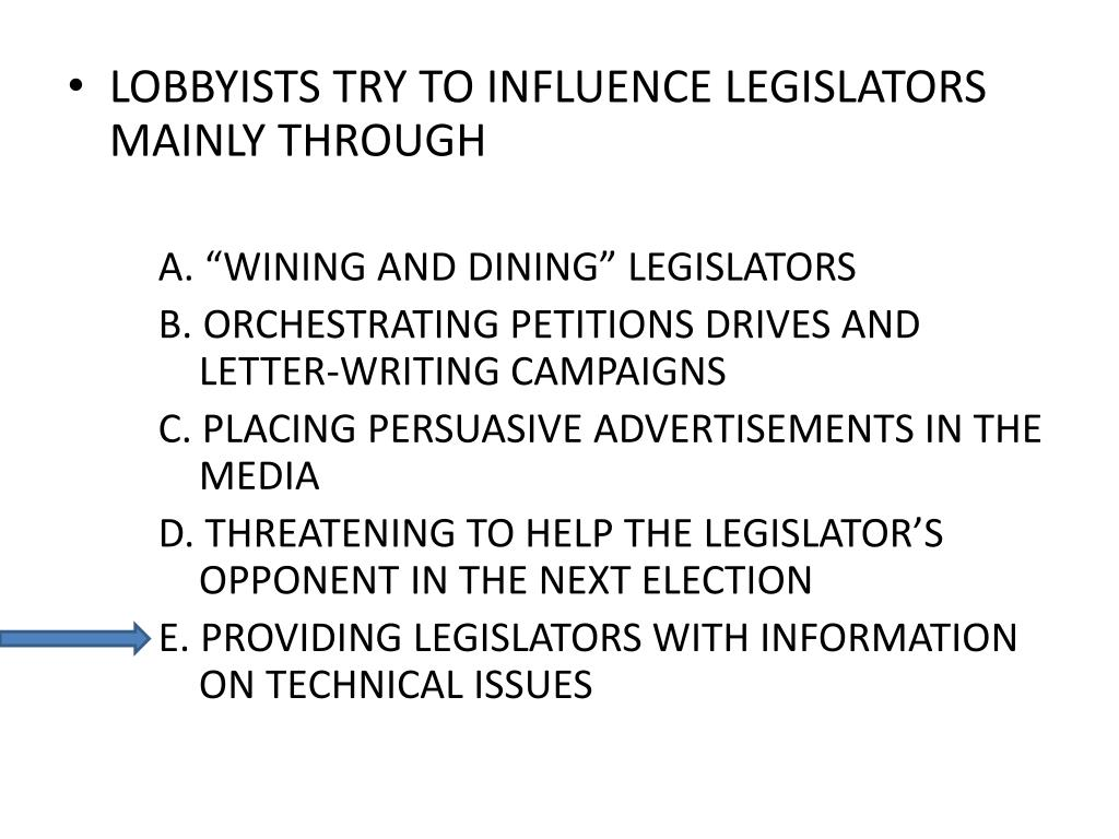 LOBBYISTS TRY TO INFLUENCE LEGISLATORS MAINLY THROUGH