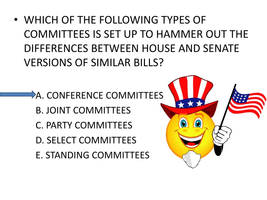 WHICH OF THE FOLLOWING TYPES OF COMMITTEES IS SET UP TO HAMMER OUT THE DIFFERENCES BETWEEN HOUSE AND SENATE VERSIONS OF SIMILAR BILLS?