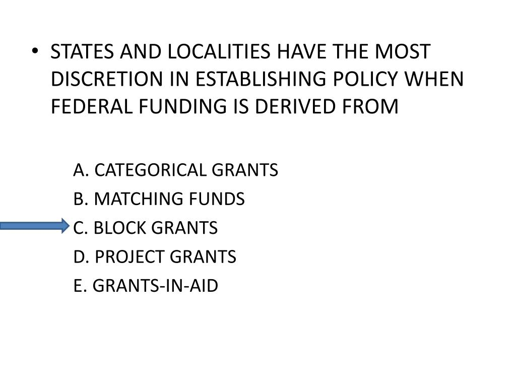 STATES AND LOCALITIES HAVE THE MOST DISCRETION IN ESTABLISHING POLICY WHEN FEDERAL FUNDING IS DERIVED FROM