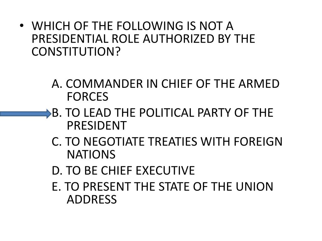 WHICH OF THE FOLLOWING IS NOT A PRESIDENTIAL ROLE AUTHORIZED BY THE CONSTITUTION?