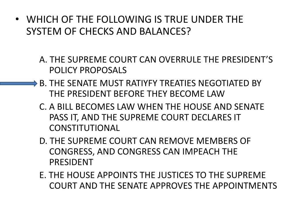WHICH OF THE FOLLOWING IS TRUE UNDER THE SYSTEM OF CHECKS AND BALANCES?