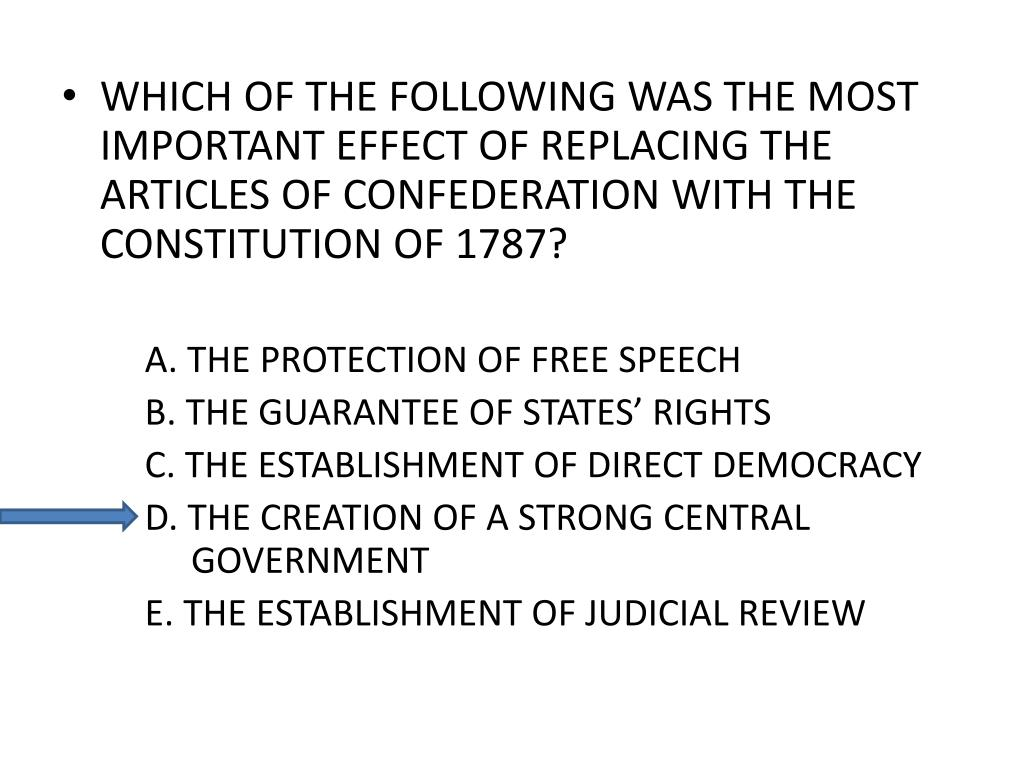 WHICH OF THE FOLLOWING WAS THE MOST IMPORTANT EFFECT OF REPLACING THE ARTICLES OF CONFEDERATION WITH THE CONSTITUTION OF 1787?
