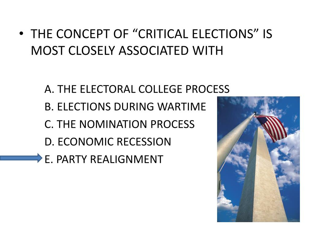 "THE CONCEPT OF ""CRITICAL ELECTIONS"" IS MOST CLOSELY ASSOCIATED WITH"