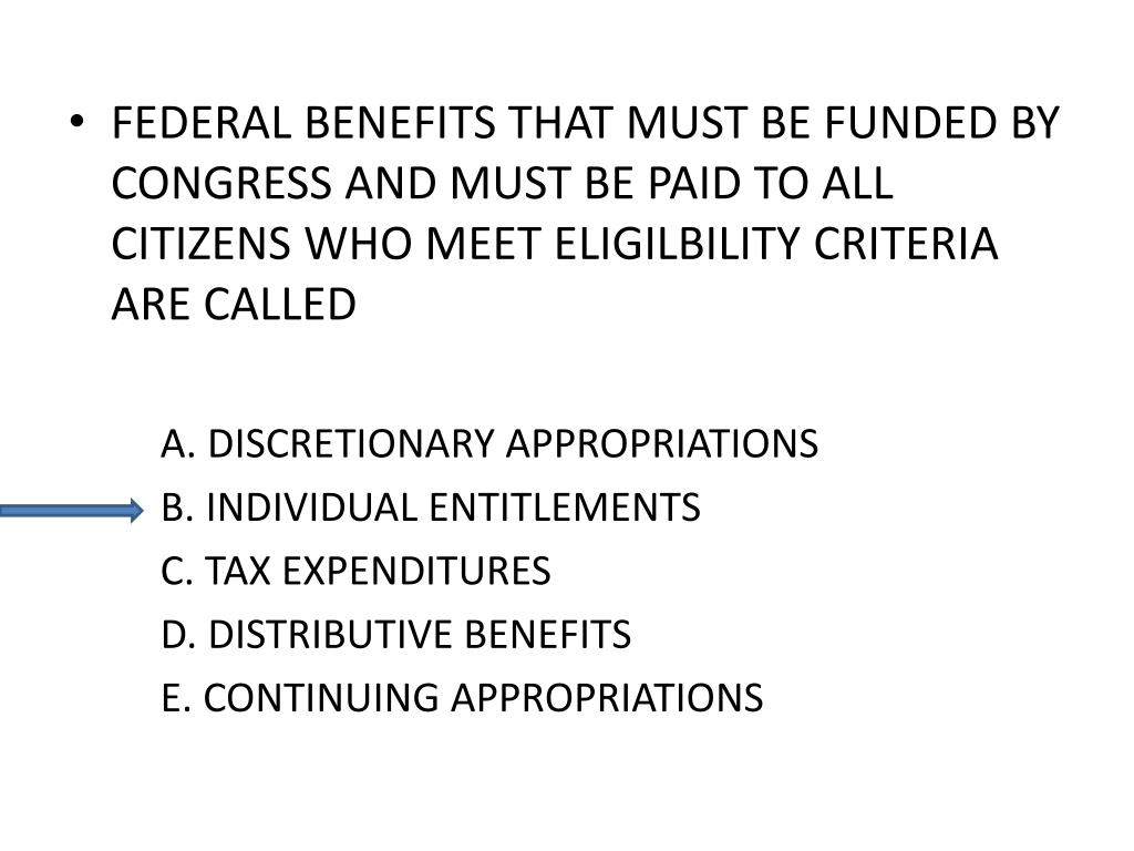 FEDERAL BENEFITS THAT MUST BE FUNDED BY CONGRESS AND MUST BE PAID TO ALL CITIZENS WHO MEET ELIGILBILITY CRITERIA ARE CALLED