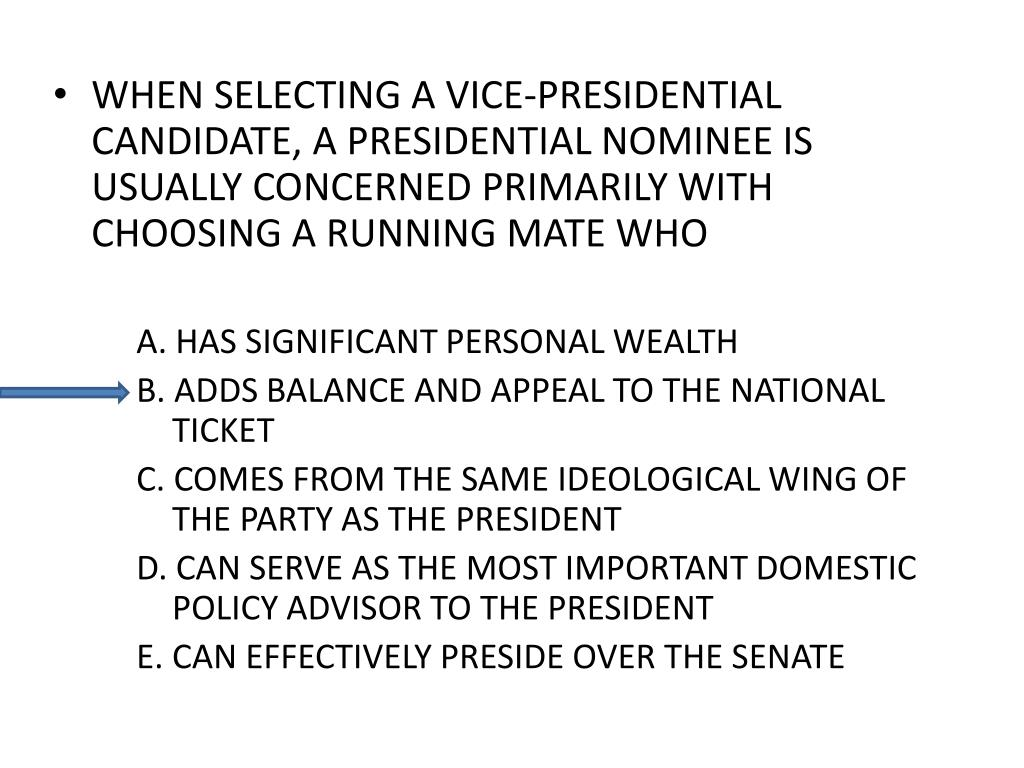 WHEN SELECTING A VICE-PRESIDENTIAL CANDIDATE, A PRESIDENTIAL NOMINEE IS USUALLY CONCERNED PRIMARILY WITH CHOOSING A RUNNING MATE WHO