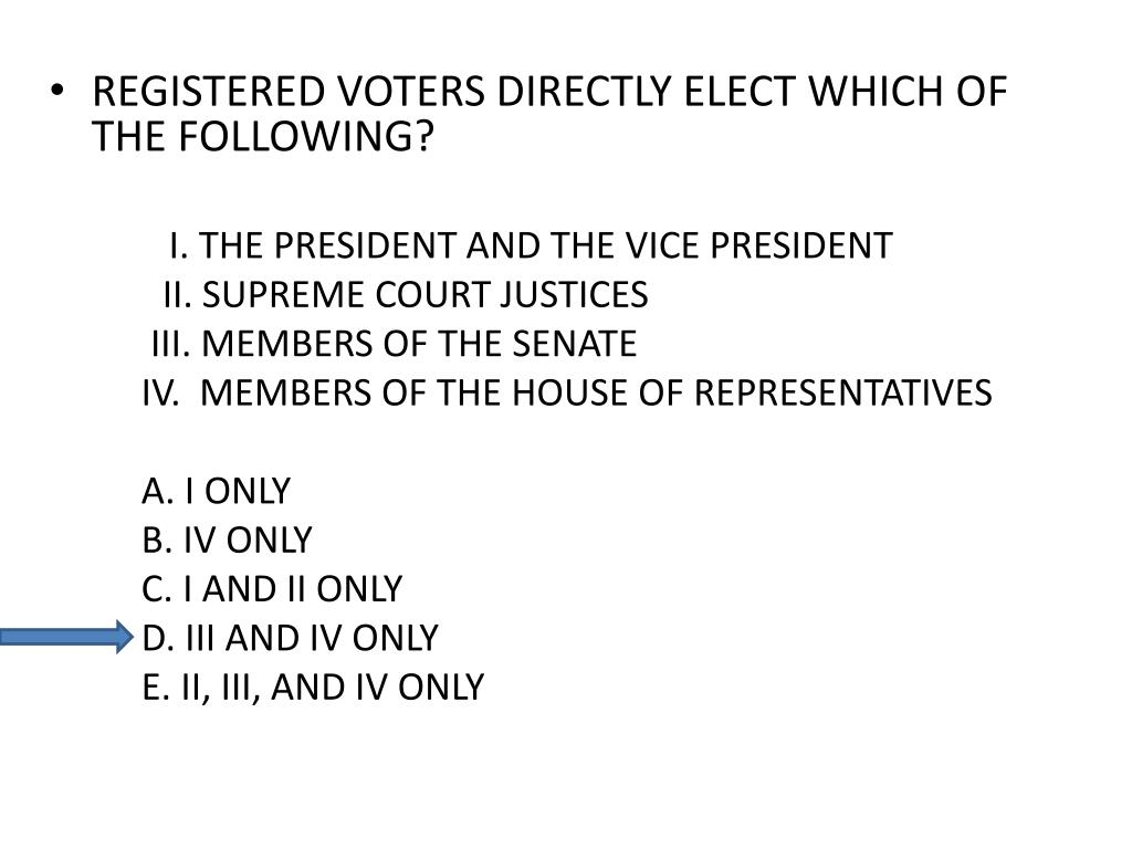 REGISTERED VOTERS DIRECTLY ELECT WHICH OF THE FOLLOWING?